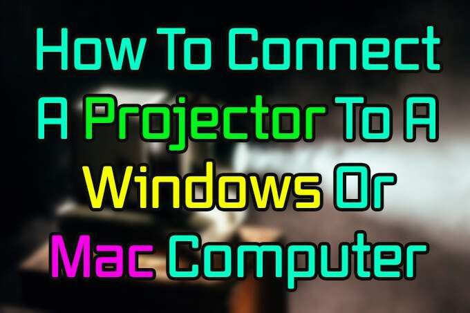 How To Connect A Projector To A Windows Or Mac Computer
