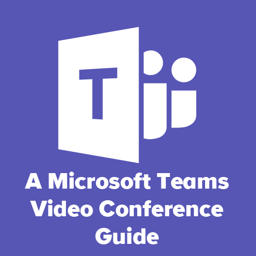 Microsoft Teams Video Conference Guide 2021